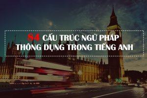 84 cấu trúc ngữ pháp tiếng anh